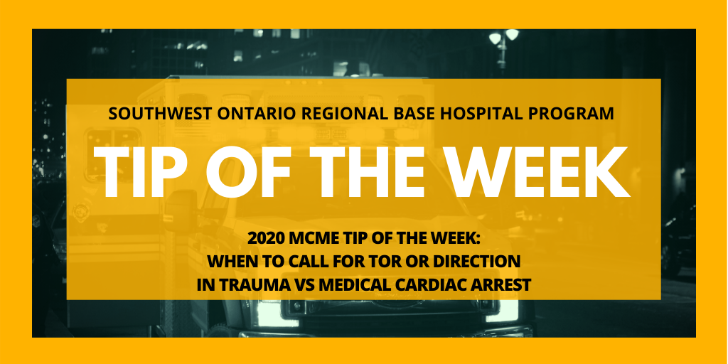2020 MCME Tip of the Week: When to Call for TOR or Direction in Trauma vs Medical Cardiac Arrest